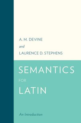 Semantics for Latin By Devine, A. M./ Stephens, Laurence D.